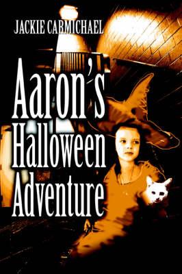 Aaron's Halloween Adventure by Jackie Carmichael