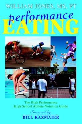 Performance Eating The High Performance High School Athlete Nutrition Guide by Sir William, Sir (University of Cambridge UK) Jones