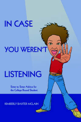 In Case You Weren't Listening Sister to Sister Advice for the College Bound Student by Kimberly Baxter McLain