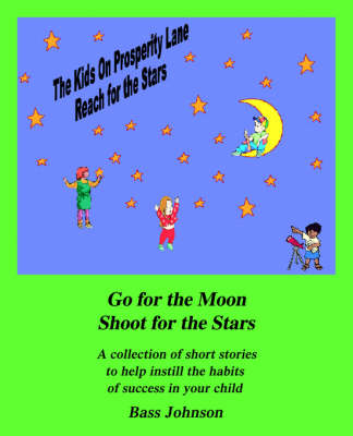 The Kids on Prosperity Lane Reach for the Stars Go for the Moon Shoot for the Stars by Bass Johnson