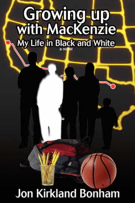 Growing Up with MacKenzie My Life in Black and White by Jon Kirkland Bonham
