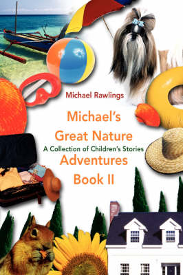 Michael's Great Nature Adventures Book II A Collection of Children's Stories by Michael Rawlings