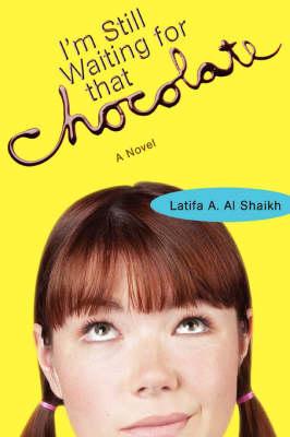 I'm Still Waiting for That Chocolate by Latifa A Al Shaikh