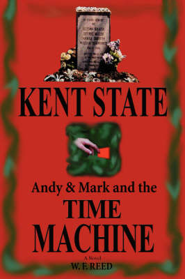 Kent State Andy & Mark and the Time Machine by W F Reed