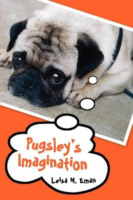 Pugsley's Imagination by Leisa M Eman