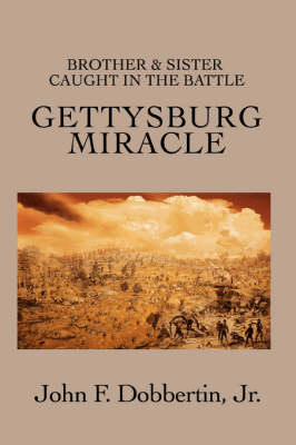 Gettysburg Miracle Brother & Sister Caught in the Battle by John F, Jr. Dobbertin