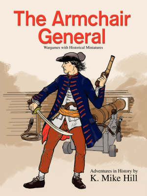 The Armchair General Wargames with Historical Miniatures by K Mike Hill