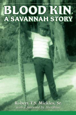 Blood Kin, a Savannah Story by Robert T S Mickles Sr