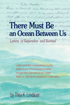 There Must Be an Ocean Between Us Letters of Separation and Survival by Thea K Lindauer