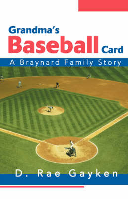 Grandma's Baseball Card A Braynard Family Story by D Rae Gayken