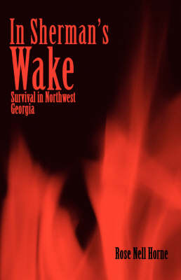 In Sherman's Wake Survival in Northwest Georgia by Rose Nell Horne