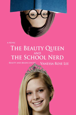 The Beauty Queen and the School Nerd by Vanessa Rose Lee