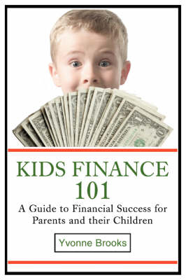 Kids Finance 101 A Guide to Financial Success for Parents and Their Children by Yvonne Brooks