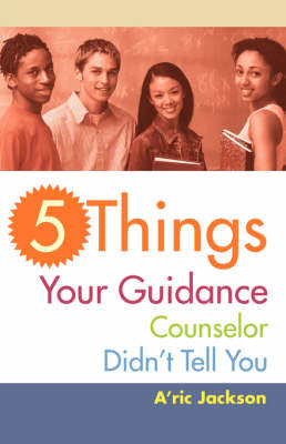 5 Things Your Guidance Counselor Didn't Tell You by A'Ric Jackson