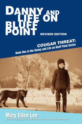 Danny and Life on Bluff Point Revised Edition Cougar Threat: Book One in the Danny and Life on Bluff Point Series by Mary Ellen Lee