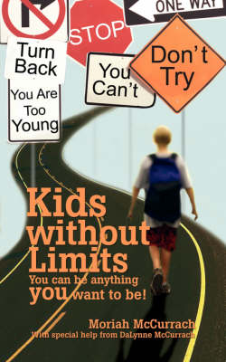 Kids Without Limits You Can Be Anything You Want to Be! by Moriah McCurrach