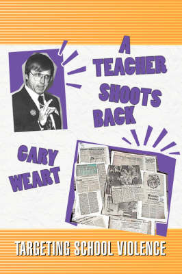 A Teacher Shoots Back Targeting School Violence by Gary R Weart