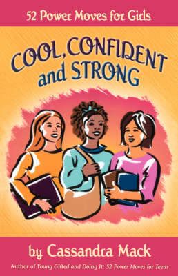 Cool, Confident and Strong 52 Power Moves for Girls by Cassandra Mack