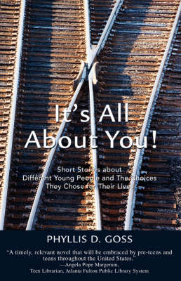 It's All about You! Short Stories about Different Young People and the Choices They Chose for Their Lives by Phyllis D Goss