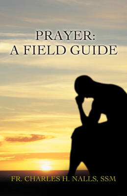 Prayer A Field Guide by Fr Charles Nalls