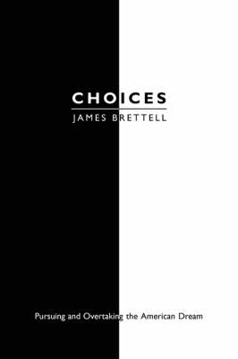 Choices Pursuing and Overtaking the American Dream by James Brettell