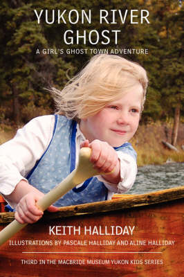Yukon River Ghost A Girl's Ghost Town Adventure by Keith Halliday