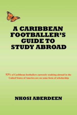 A Caribbean Footballer's Guide to Study Abroad 93% of Caribbean Footballers Currently Studying Abroad in the United States of America Are on Some Form of Scholarship by Nkosi Aberdeen