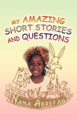 My Amazing Short Stories and Questions by Nana K Abrefah