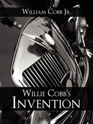 Willie Cobb's Invention Inventing with a Motive by William W, Jr. Cobb, William Cobb Jr