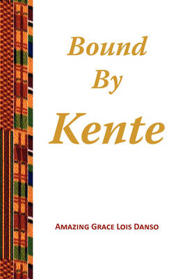 Bound by Kente by Amazing Grace Lois Danso