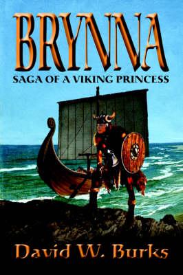 Brynna Saga of a Viking Princess by David W Burks
