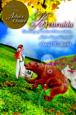 Bretwalda The Story of Outlaw-Prince Edwin, High King of England by David W Burks