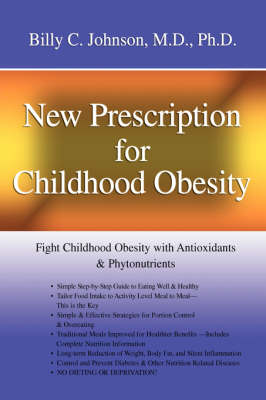 New Prescription for Childhood Obesity Fight Childhood Obesity with Antioxidants & Phytonutrients by Billy C, M.D., PhD Johnson