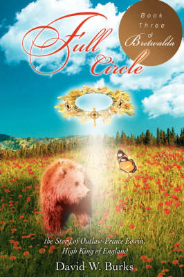Full Circle The Story of Outlaw-Prince Edwin, High King of England by David W Burks