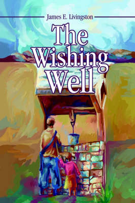 The Wishing Well by James E Livingston