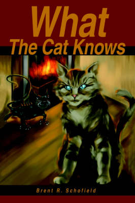 What the Cat Knows by Brent R Schofield