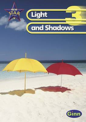 New Star Science Yr3/P4: Light And Shadows Pupil's Book by