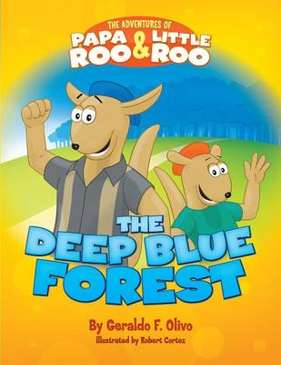 Adventures of Papa Roo & Little Roo The Deep Blue Forest by Geraldo F. Olivo