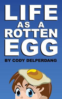 Life as a Rotten Egg by Cody D Delperdang