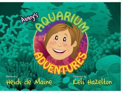 Abby's Aquarium Adventures by Heidi de Maine
