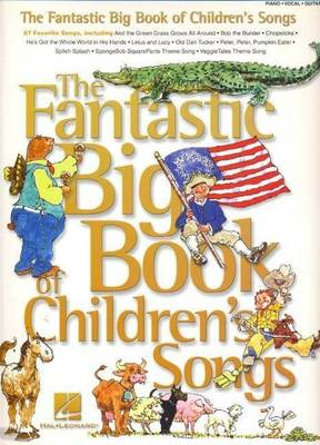 The Fantastic Big Book of Childrens Songs by Hal Leonard Publishing Corporation