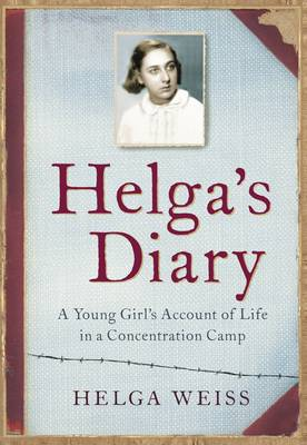 Helga's Diary A Young Girl's Account of Life in a Concentration Camp by Helga Weiss
