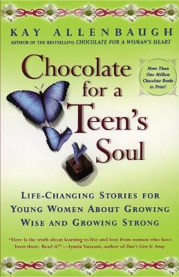 Chocolate for a Teens Soul by Kay Allenbaugh