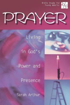 Prayer Living in God's Power and Presence by Sarah Arthur