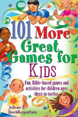 101 More Great Games for Kids by Jolene L. Roehlkepartain
