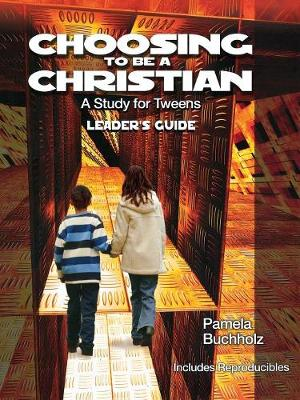 Choosing to be a Christian A Study for Tweens by Pamela Buchholz