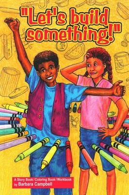 Lets Build Something A Story Book / Coloring Book / Workbook by Barbara Campbell