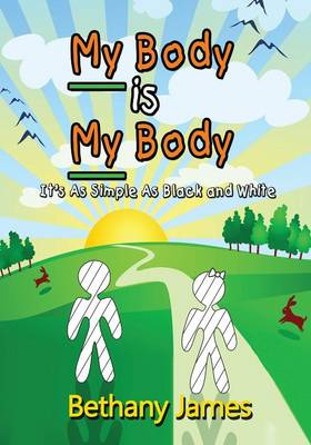 My Body Is My Body It's as Simple as Black and White by Bethany James