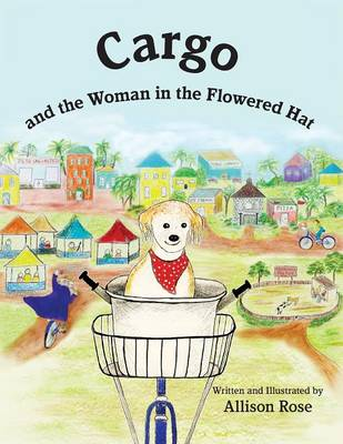 Cargo And the Woman in the Flowered Hat by Allison Rose