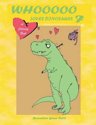 Whooooo Loves Dinosaurs? by Brandon Gene Petit